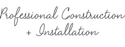 Professional construction and installation